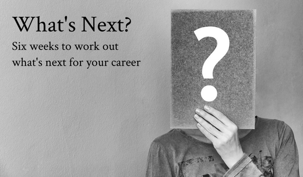 What's Next? Six weeks to work out what's next for your career